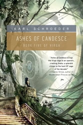 Ashes of Candesce - Book Five of Virga ebook by Karl Schroeder