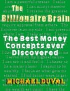 The Billionaire Brain : The Best Money Concepts Ever Discovered ebook by Michael Duval