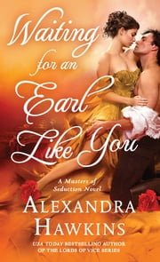 Waiting For an Earl Like You - A Masters of Seduction Novel ebook by Alexandra Hawkins