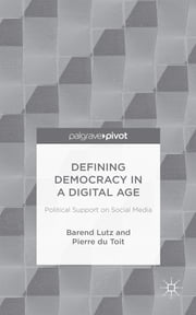 Defining Democracy in a Digital Age - Political Support on Social Media ebook by Mr Barend Lutz,Professor Pierre du Toit