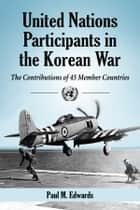 United Nations Participants in the Korean War ebook by Paul M. Edwards