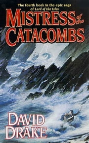 Mistress of the Catacombs - The fourth book in the epic saga of 'Lord of the Isles' ebook by David Drake