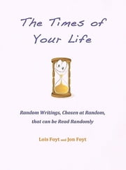 The Times of Your Life ebook by Jon Foyt