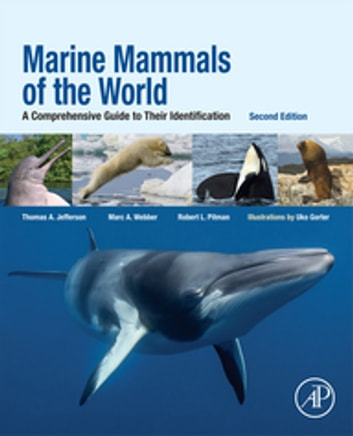 Marine Mammals of the World - A Comprehensive Guide to Their Identification ebook by Thomas A. Jefferson,Marc A. Webber,Robert L. Pitman