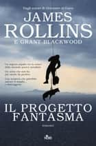 Il Progetto fantasma ebook by James Rollins, Grant Blackwood, Paolo Falcone