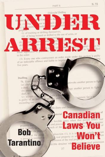 Under Arrest - Canadian Laws You Won't Believe ebook by Bob Tarantino