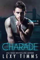 Charade - Billionaire in Disguise Series, #3 ebook by Lexy Timms