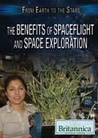 The Benefits of Spaceflight and Space Exploration ebook by Jason Porterfield, Kathy Campbell