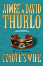 Coyote's Wife - An Ella Clah Novel ebook by Aimée Thurlo, David Thurlo