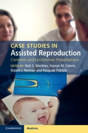 Case Studies in Assisted Reproduction - Common and Uncommon Presentations ebook by Nick S. Macklon,Human M. Fatemi,Robert J. Norman,Pasquale Patrizio
