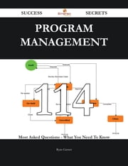 Program Management 114 Success Secrets - 114 Most Asked Questions On Program Management - What You Need To Know ebook by Ryan Garner