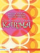 Classroom Karma - Positive Teaching, Positive Behaviour, Positive Learning ebook by David Wright