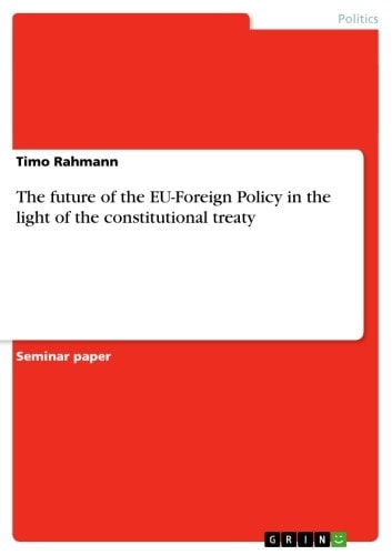 The future of the EU-Foreign Policy in the light of the constitutional treaty ebook by Timo Rahmann