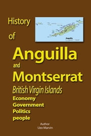 History of Anguilla and Montserrat, British Virgin Islands ebook by Uzo Marvin