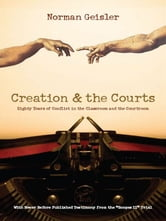 "Creation and the Courts (With Never Before Published Testimony from the ""Scopes II"" Trial) - Eighty Years of Conflict in the Classroom and the Courtroom ebook by Norman L. Geisler,Wayne Frair"