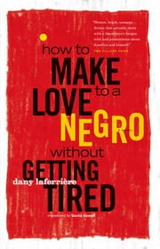 How to Make Love to a Negro Without Getting Tired ebook by Dany LaFerrière, David Homel