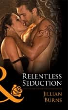 Relentless Seduction (Mills & Boon Blaze) ebook by Jillian Burns