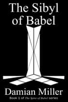 The Sibyl of Babel ebook by Damian Miller