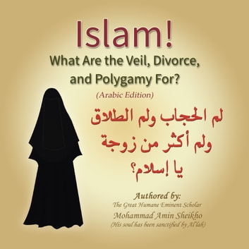Islam! What are the Veil, Divorce, and Polygamy for? audiobook by Mohammad Amin Sheikho