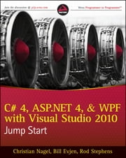 C# 4, ASP.NET 4, and WPF, with Visual Studio 2010 Jump Start ebook by Christian Nagel, Bill Evjen, Rod Stephens,...