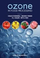 Ozone in Food Processing ebook by Colm O'Donnell,Brijesh K. Tiwari,P. J. Cullen,Rip G. Rice