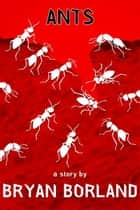 Ants: A Sibling Rivalry Press eBook Single ebook by Bryan Borland