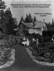 Bibliography for Canadian Garden and Landscape History, up to 1950, Revised and Augmented ebook by Edwinna von Baeyer