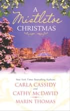 A Mistletoe Christmas - An Anthology eBook by Carla Cassidy, Cathy McDavid, Marin Thomas