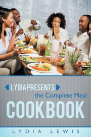 Lydia Presents the Complete Meal Cookbook ebook by Lydia Lewis