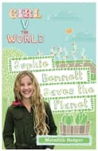 Girl V the World: Sophie Bennett Saves the Planet ebook by Meredith Badger