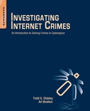 Investigating Internet Crimes - An Introduction to Solving Crimes in Cyberspace ebook by Todd G. Shipley,Art Bowker