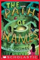 The Path of Names ebook by Ari Goelman