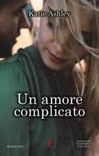 Un amore complicato eBook by Katie Ashley