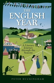 The English Year: A Literary Journey Through the Seasons ebook by Peter Buckingham
