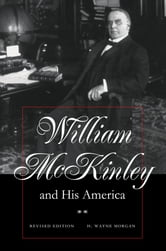 William McKinley and His America ebook by H. Wayne Morgan