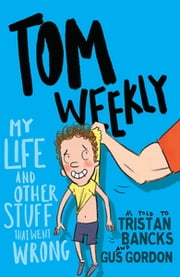 Tom Weekly 2: My Life and Other Stuff That Went Wrong ebook by Tristan Bancks, Gus Gordon