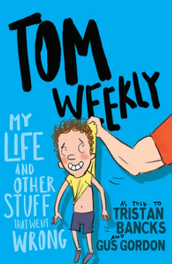 Tom Weekly 2: My Life and Other Stuff That Went Wrong ebook by Tristan Bancks