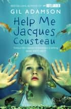 Help Me, Jacques Cousteau ebook by Gil Adamson
