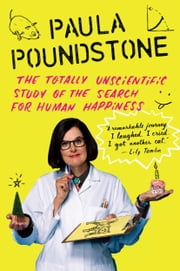 The Totally Unscientific Study of the Search for Human Happiness ebook by Paula Poundstone