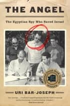 The Angel - The Egyptian Spy Who Saved Israel ebook by Uri Bar-Joseph