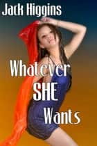 Whatever She Wants ebook by Jack Higgins
