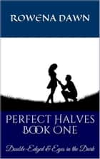 Perfect Halves Book One ebook by Rowena Dawn