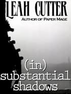 (in)substantial shadows 電子書 by Leah Cutter