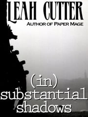 (in)substantial shadows ebook by Leah Cutter