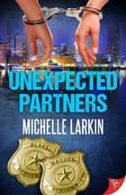 Unexpected Partners ebook by Michelle Larkin