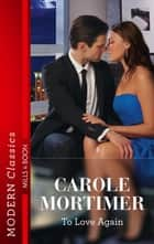 To Love Again ebook by Carole Mortimer