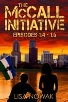 The McCall Initiative Episodes 1.4-1.6 ebook by Lisa Nowak