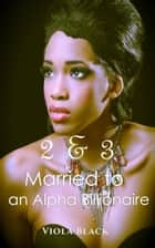 Married to an Alpha Billionaire 2 & 3 ebook by Viola Black