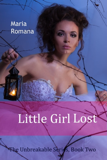 Little Girl Lost - Book Two of The Unbreakable Series ebook by Maria Romana