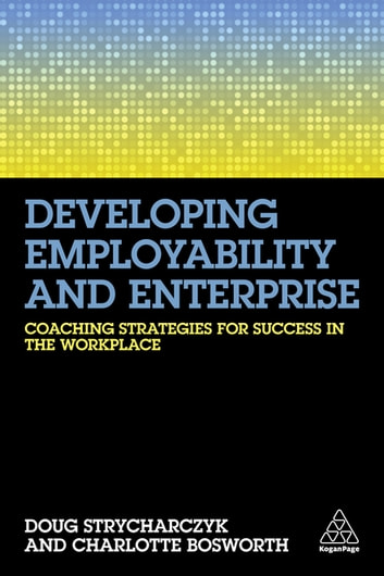 Developing Employability and Enterprise - Coaching Strategies for Success in the Workplace eBook by Doug Strycharczyk,Charlotte Bosworth